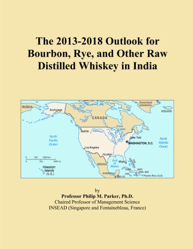The 2013-2018 Outlook for Bourbon, Rye, and Other Raw Distilled Whiskey in India