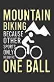 Mountain Biking Because Other Sports Only Require On Ball: A Simple Lined Notebook For Mountain Biker, Funny Mountain Biking Journal To Write In, Mountain Biker Gag Gift For Men And Women.