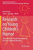 Research on Young Children's Humor: Theoretical and Practical Implications for Early Childhood Education (Educating the Young Child)