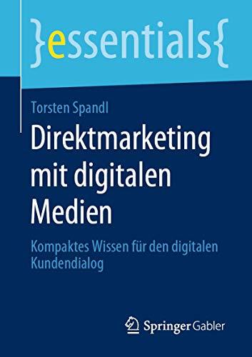 Direktmarketing mit digitalen Medien: Kompaktes Wissen für den digitalen Kundendialog (essentials)