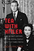 Tea with Hitler: The Secret History of the Royal Family and the Third Reich