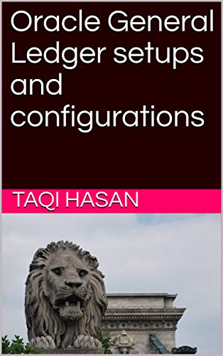 Oracle General Ledger setups and configurations (Oracle Applications) (English Edition)
