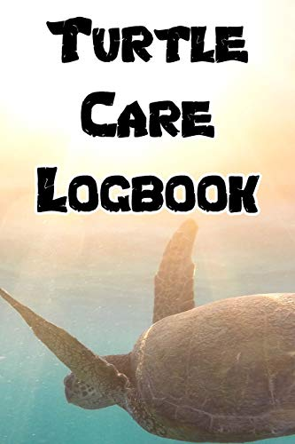 Turtle Care Logbook: Record Care Instructions, Food Types, Indoors, Outdoors, Aquarium and Records of Turtle Care