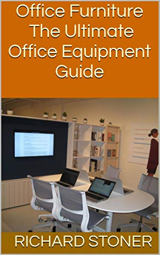 Office Furniture: The Ultimate Office Equipment Guide (English Edition)