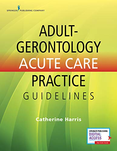 Compare Textbook Prices for Adult-Gerontology Acute Care Practice Guidelines – Quick-Reference Gerontology Book for Nurse Practitioners, Includes over 90 Common Conditions, ACNP Review with eBook Access Included 1 Edition ISBN 9780826170040 by Harris PhD  MBA  AG-ACNP, Catherine