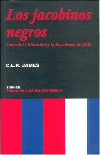 Los Jacobinos Negros: Toussaint L'Ouverture y la Revolucion de Haiti