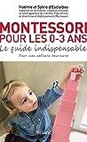 Montessori pour les 0 3 ans: Le guide indispensable