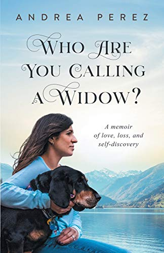Who Are You Calling a Widow?: A Journey of Love, Loss and Self-Discovery