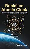 Rubidium Atomic Clock: The Workhorse of Satellite Navigation