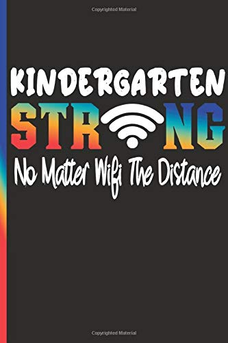 kindergarten strong No Matter Wifi The Distance: journal for 1st day in kindergarten | funny Gifs for kindergarten teachers team | 100 pages 6 × 9 IN