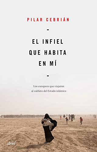 El infiel que habita en mí: Los europeos que viajaron al califato del Estado Islámico (Ariel) PDF EPUB Gratis descargar completo