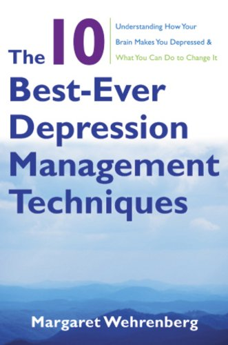 Wehrenberg, M: 10 Best-Ever Depression Management Technique: Understanding How Your Brain Makes You Depressed and What You Can Do to Change It