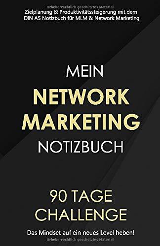 NETWORK MARKETING Notizbuch! 90 Tage Challenge - Das Mindset auf ein neues Level heben!: Zielplanung & Produktivitätssteigerung mit dem DIN A5 Notizbuch für MLM & Network Marketing