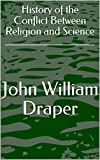 History of the Conflict Between Religion and Science (English Edition)