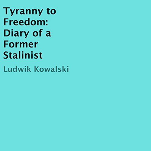 Tyranny to Freedom     Diary of a Former Stalinist              By:                                                                                                                                 Ludwik Kowalski                               Narrated by:                                                                                                                                 Jon Diienno                      Length: 3 hrs and 46 mins     Not rated yet     Overall 0.0