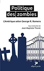 Politique des Zombies l'Amérique Selon George R.Romero de Jean-Baptiste Thoret