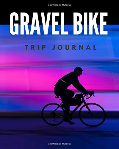Gravel Bike Trip Journal: 101 pages| Travel log book with 50 writing prompts for riders| 1 Trip check-list| 50 Inspirational biking quotes| cycling ... carry| notepad| mountain bike| cruiser bike