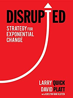 Disrupted: Strategy for Exponential Change by [Larry Quick, David Platt]
