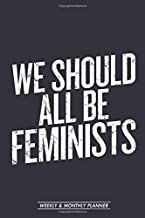 Weekly & Monthly Planner: We Should all Be Feminists #METOO Women Rights One Year 6 x 9 Planner and Organizer: Calendar Schedule + Agenda | Inspirational Quotes