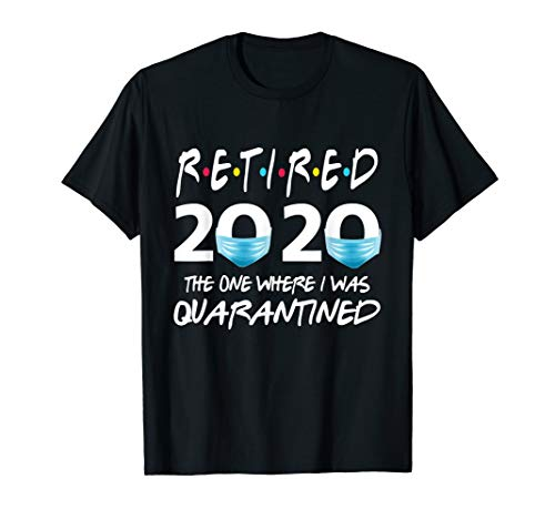 Retired Friends 2020 The One Where I Was Quarantined T-Shirt
