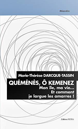 Quemenes, O Kemenez. Mon Ile, Ma Vie... et Comment Je Largue les Amarres!