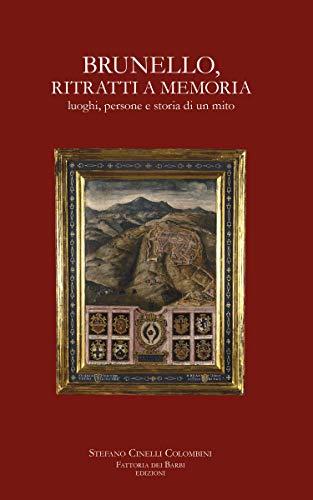 Brunello, ritratti a memoria: luoghi, persone e storia di un mito (Italian Edition)