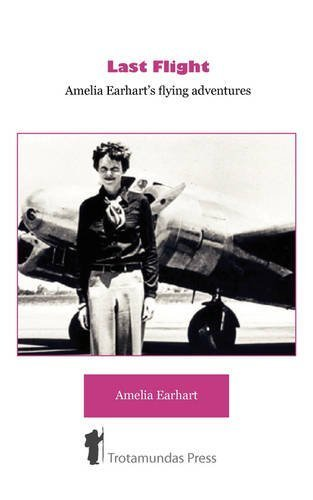 Last Flight - Amelia Earhart's Flying adventures by Amelia Earhart (2009-01-06)