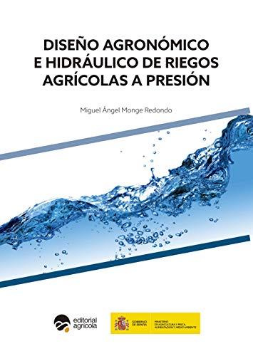 Diseño agronómico e hidráulico de riegos agrícolas a presión de Miguel Ángel Monge