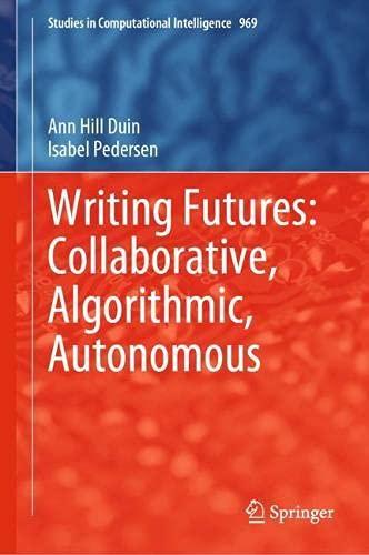 Writing Futures: Collaborative, Algorithmic, Autonomous (Studies in Computational Intelligence, 969)