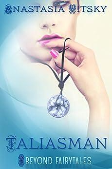 Taliasman (Beyond Fairytales series Book 9) by [Anastasia Vitsky, Syneca Featherstone, Minelle Labraun]
