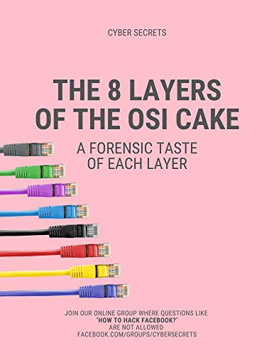 The 8 Layers of the OSI Cake: A Forensic Taste of Each Layer (Cyber Secrets Book 203) (English Edition)