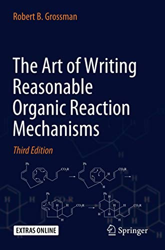 Compare Textbook Prices for The Art of Writing Reasonable Organic Reaction Mechanisms 3rd ed. 2019 Edition ISBN 9783030287351 by Grossman, Robert B.