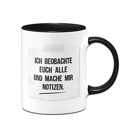 Tassenbrennerei Tasse mit Spruch Ich beobachte euch alle und Mache Mir Notizen - Kaffeetasse lustig - Geschenk für Kollegin - Spülmaschinenfest (Schwarz)