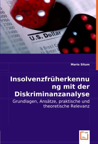 Insolvenzfrüherkennung mit der Diskriminanzanalyse: Grundlagen, Ansätze, praktische und theoretische Relevanz