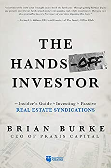 The Hands-Off Investor: An Insider's Guide to Investing in Passive Real Estate Syndications by [Brian Burke]
