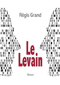 Le Levain par Régis Grand