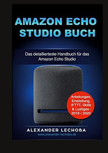 Amazon Echo Studio Buch: Das detaillierteste Handbuch für das Amazon Echo Studio   Anleitungen, Einstellung, IFTTT, Skills & Lustiges