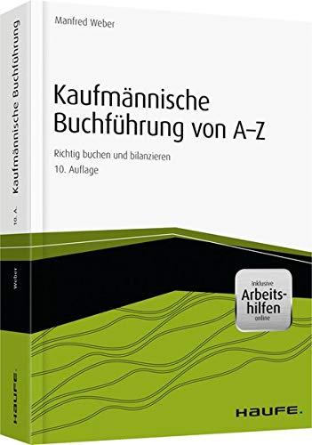 Kaufmännische Buchführung von A-Z - inkl. Arbeitshilfen online: Richtig buchen und bilanzieren (Haufe Fachbuch)