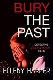 Bury the Past: An addictive and thrilling crime mystery (Detective Bex Wynter Files Book 8)