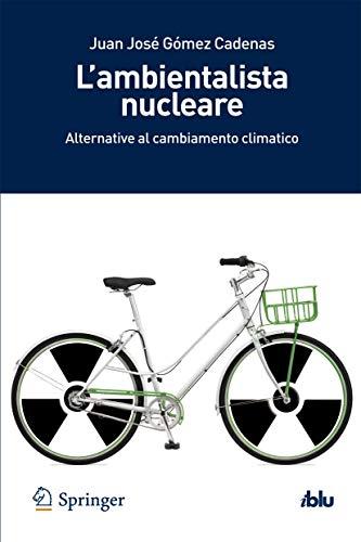 L'ambientalista nucleare. Alternative al cambiamento climatico