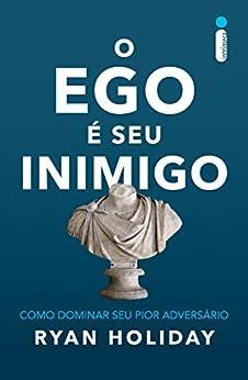 O ego é seu inimigo por [Ryan Holiday]