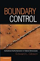 Boundary Control: Subnational Authoritarianism in Federal Democracies (Cambridge Studies in Comparative Politics) by Edward L. Gibson(2013-01-07)