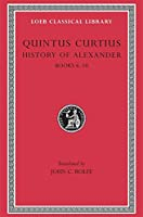 History of Alexander, Volume II: Books 6-10 (Loeb Classical Library)