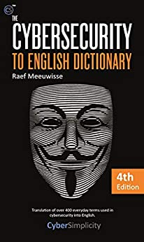 [Raef Meeuwisse]のThe Cybersecurity to English Dictionary: 4th Edition (English Edition)