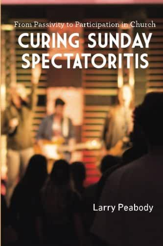 Curing Sunday Spectatoritis: From Passivity to Participation in Church