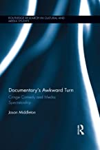 Documentary's Awkward Turn: Cringe Comedy and Media Spectatorship (Routledge Research in Cultural and Media Studies Book 61)