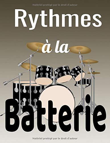 Rythmes à la batterie: Pour débutants et avancés qui pratiquent et étudient la batterie. 100 pages 8.5 x 11 pouces Double pages de partitions batterie ... les batteurs, anniversaires et fêtes de Noël