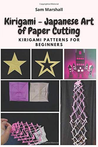 Kirigami - Japanese Art of Paper Cutting: Kirigami Patterns for Beginners