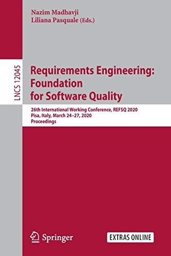 Requirements Engineering: Foundation for Software Quality: 26th International Working Conference, REFSQ 2020, Pisa, Italy, March 24–27, 2020, Proceedings (Lecture Notes in Computer Science (12045))