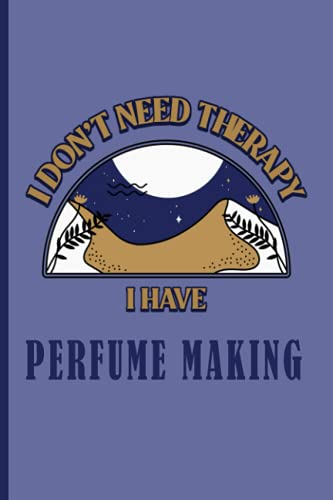 I Don't Need Therapy I Have Perfume making: Vintage Aesthetic cover art for Perfume making lovers to write in, taking notes, journaling, diary , for school and work.